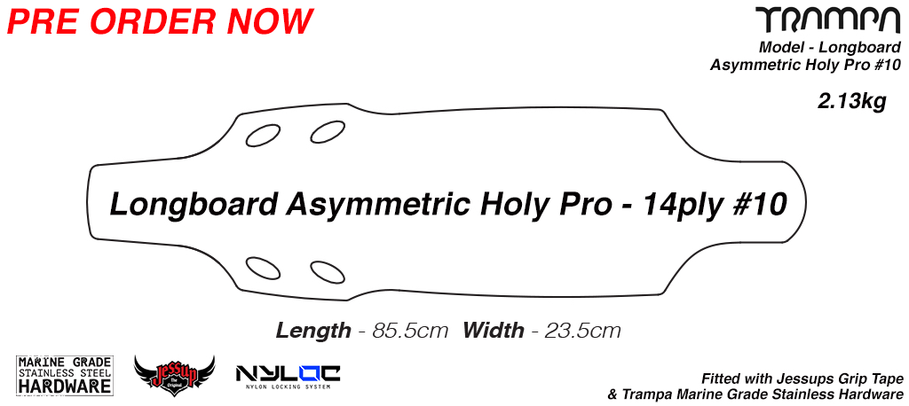 Asymmetric HOLYPRO TRAMPA Longboard Deck - Drilled Edged Sanded with fitted Grip Tape & Bolt Kit 10ply FLEXI
