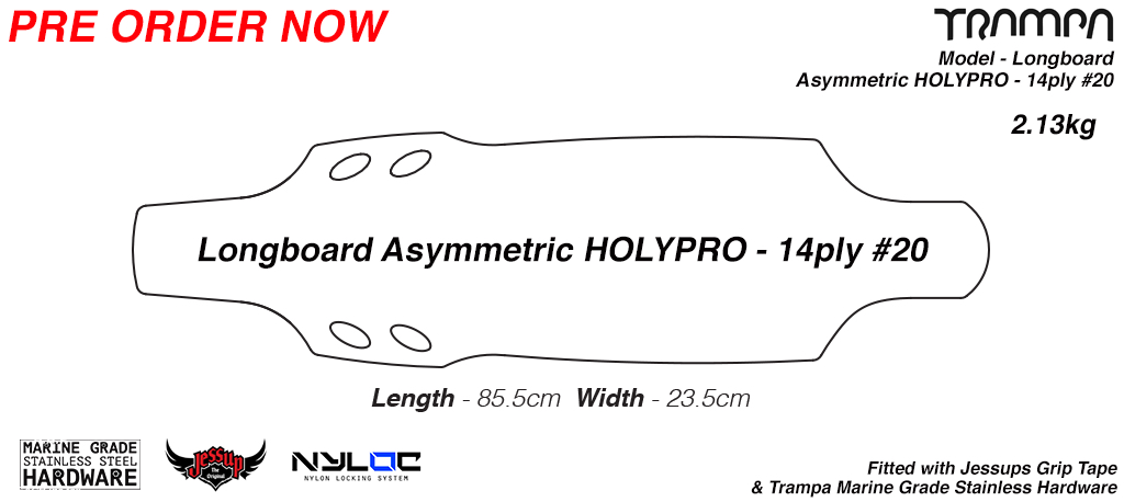 Asymmetric HOLYPRO TRAMPA Longboard Deck - Drilled Edged Sanded with fitted Grip Tape & Bolt Kit 14ply STIFF