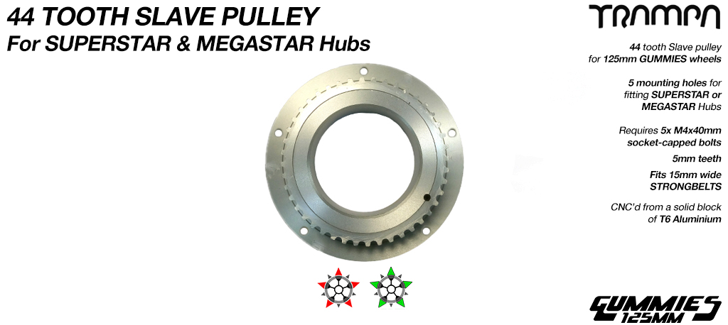 44 Tooth Slave Pulley - Fits SUPERSTAR/MEGASTAR Wheels with Gummies Tyre