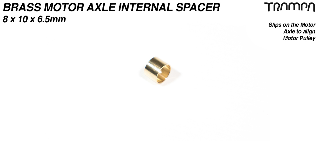 8 x 10 x 6.5mm BRASS Shim spacer - Slips on the Motor Axle to align Motor Pulley