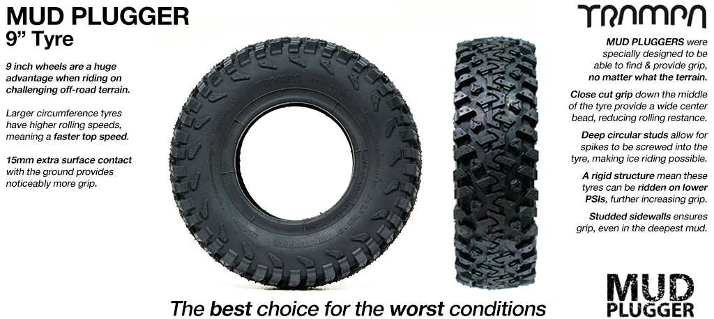 9 Inch MUD-PLUGGER Tyres on the FRONT (+£10)