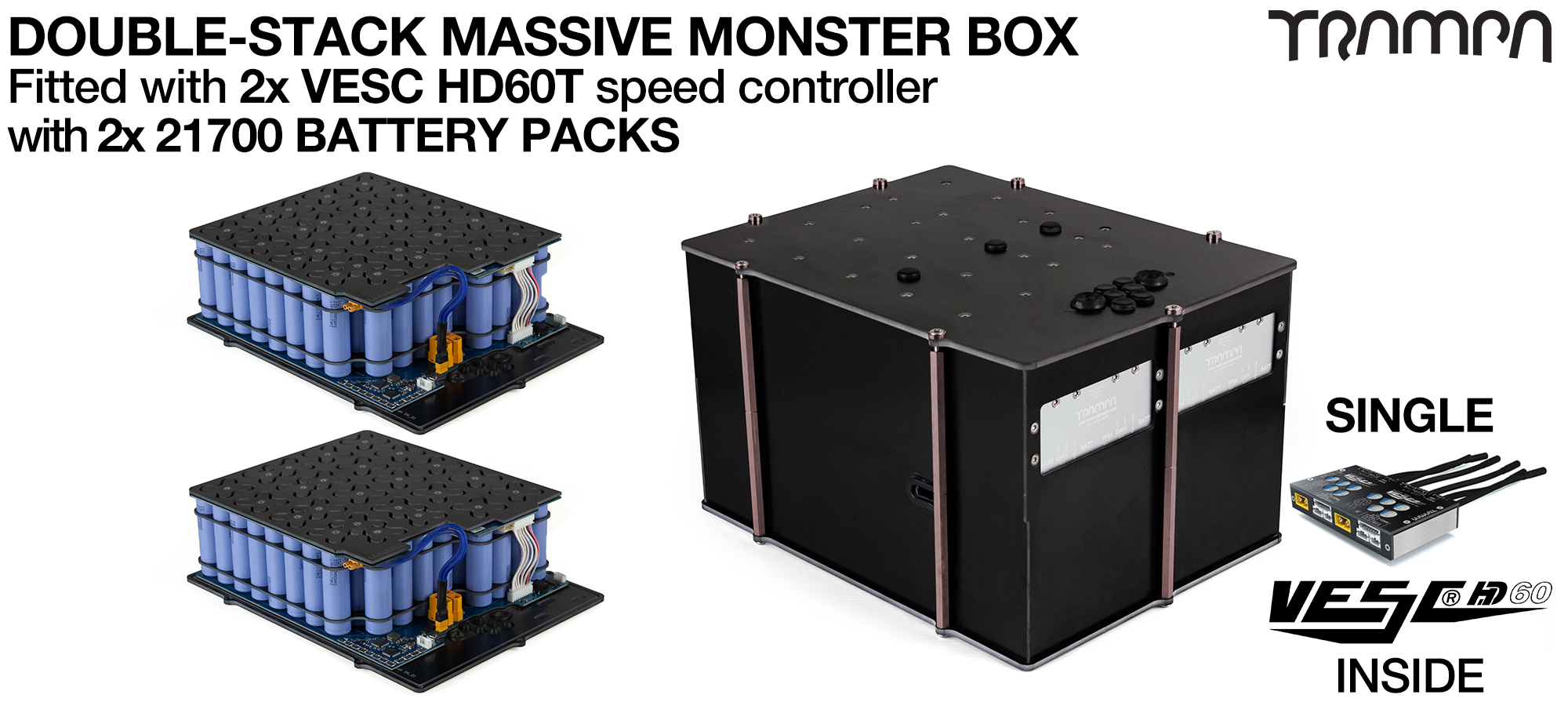 4WD DOUBLE STACK MASSIVE MONSTER Box with 21700 PCB Pack with 2x VESC HD-60Twin & 168x 21700 cells 12s7p = 70Ah - Specifically made to work in conjunction with TRAMPA's Electric Decks but can be adapted to fit anything - UK Customers only