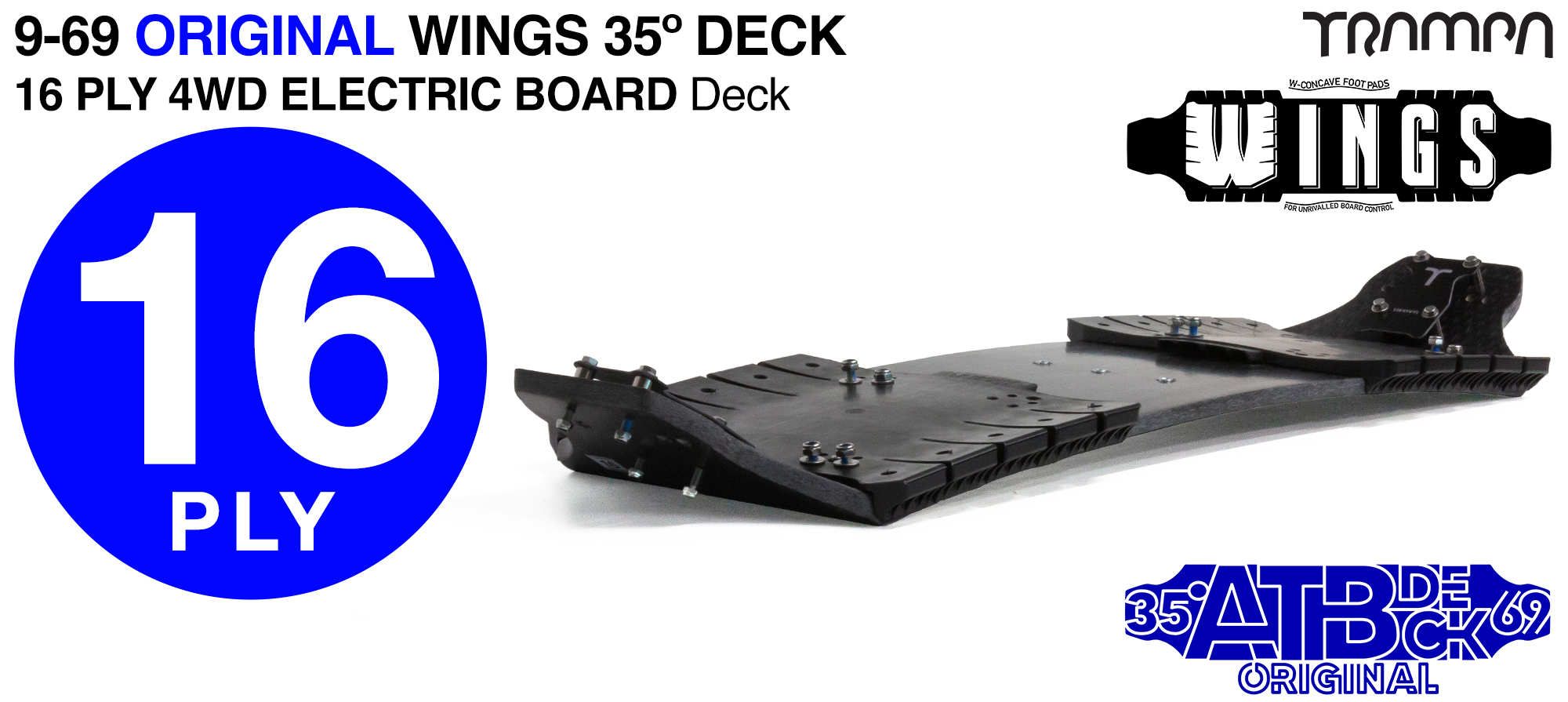 35° 9/69 TRAMPA 4WD-E WING Deck - Fix the WINGS to the deck to add W-Shape concave & the increase the width of the Deck - 16ply